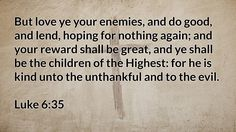 Daily Bible Verse  Luke 6:35 Receive this every morning in your inbox. Sign up at www.SearchTheBible.com