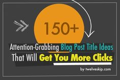150+ Attention-Grabbing Blog Title Ideas That Will Get You More Clicks
