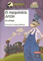 O maquinista Antón. An Alfaya. Edicións Xerais.
