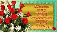 Mária je sväté meno, preto si ho váž, meniny dnes oslavuješ, veru sviatok máš. S kyticou ruží, prichádzam Ti priať, šťastie, zdravie, lásky chcem Ti zaželať. K meninám všetko najlepšie