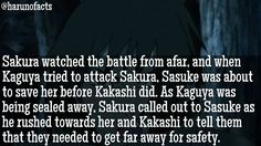 SASUSAKU FACTS Sakura watched the battle from afar, and when Kaguya tried to attack Sakura, Sasuke was about to save her before Kakashi did. As Kaguya was being sealed away, Sakura called out to Sasuke as he rushed towards her and Kakashi to tell them that they needed to get far away for safety.