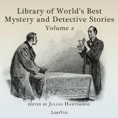 LibriVox recording of Library of the World's Best Mystery and Detective Stories, volume 2, by Julian Hawthorne, editor. In the six volumes of the Library of...