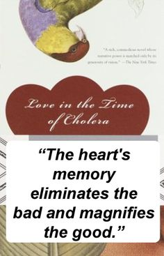 Quote from Love in the Time of Cholera by Gabriel Garcia Marquez.  Read a review at http://readinginthegarden.blogspot.com/2013/03/love-in-time-of-cholera-by-gabriel.html