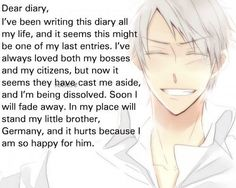No!!! How can these diaries be so depressing?! But you will never fade away in us fangirls hearts...never!!! :'(  #Prussia #Hetalia