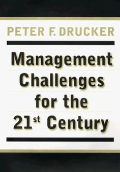 Management Challenges for the Century. When I die Peter Drucker will be at my party in the sky. He is just so wise and to the point. I want to be Petra Drucker. Harvard Business Review, B 13, Used Books, 21st Century, Books Online, Book Worms, Knowledge, Management, Challenges
