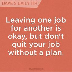 Walking out on a job because you don't like it is just plain irresponsible. ~Dave Ramsey