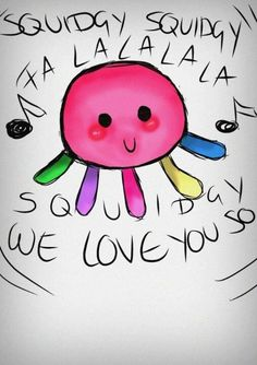 SQUIDGY! CX for the longest time, Squidy was mah computer background xD <3