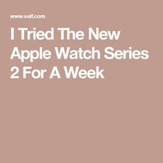 I Tried The New Apple Watch Series 2 For A Week