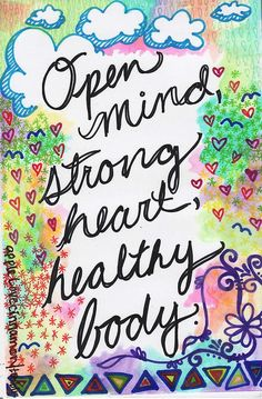 Open mind, strong heart, healthy body - The future of your health is in your hands - choose wisely . by tamika Namaste, This Is Your Life, Daily Affirmations, Healthy Mind, Wise Words, Decir No, Me Quotes, Body Quotes, Inspirational Quotes