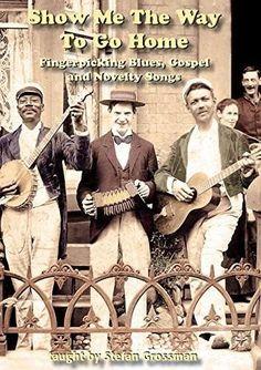 Show Me The Way To Go Home: Fingerpicking Blues Gospel & Novelty Songs DVD 2018