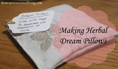 Making herbal dream pillows can be a great way to encourage restful sleep, sweet dreams, and cure some physical ailments.