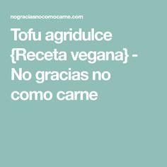 Tofu agridulce {Receta vegana} - No gracias no como carne