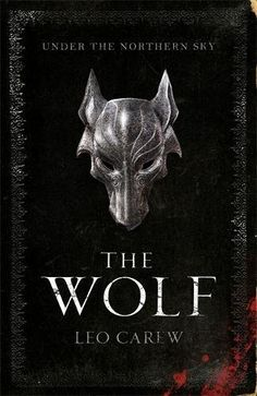 The Wolf (Under the Northern Sky, #1) by Leo Carew - Released April 03, 2018 #fantasy #highfantasy