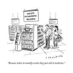 """Because when it actually works they just call it medicine."" - New Yorker Cartoon Poster Print by Trevor Spaulding at the Condé Nast Collection"