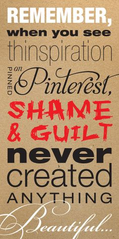 """Remember, when you see thinspiration  pinned on Pinterest, shame & guilt never created anything Beautiful..."""