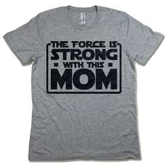The Force Is Strong With This My Mom T Shirt. Mother's Day Gift for Her. Gift for Mom. Star Wars Style Funny Womens Shirt. Mothers Day Gift. by giftedshirts on Etsy https://www.etsy.com/listing/230474588/the-force-is-strong-with-this-my-mom-t
