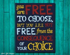 Teen Room Decor. Classroom Decor. Inspirational Quote. You are free to choose, but you are not free from the consequence of your choice