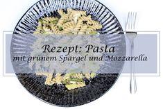 Ein schnelles und einfaches Rezept für Pasta mit grünem Spargel und Mozzarella. Perfekt für den Sommer.