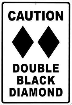 Ski a double black.