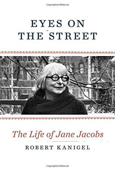Eyes on the Street: The Life of Jane Jacobs by Robert Kan...