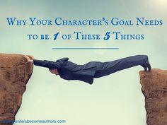Why Your Character's Goal Needs to 1 of These 5 Things / Inspiration für Schriftsteller für den ersten eigenen Bestseller