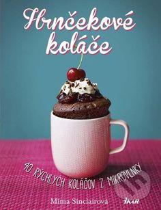 Martinus.sk > Knihy: Hrnčekové koláče (Mima Sinclairová) Pudding, Mugs, Tableware, Desserts, Food, Products, Tailgate Desserts, Dinnerware, Deserts