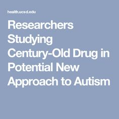 Researchers Studying Century-Old Drug in Potential New Approach to Autism