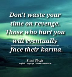 Don't waste your time on revenge. Those who hurt you will eventually face their karma. By Sunil Singh english language trainer n motivator Improve English Speaking, Learn English, Have A Great Sunday, Motivational, Inspirational Quotes, Thought Of The Day, Inspiring Quotes About Life, English Language, Revenge