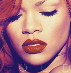 Loud ~ Rihanna,
