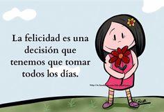 La felicidad es una decisión que tenemos que tomar todos los días.