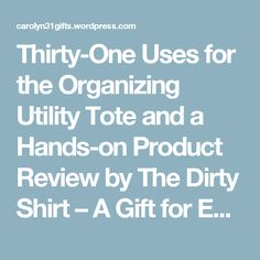 Thirty-One Uses for the Organizing Utility Tote and a Hands-on Product Review by The Dirty Shirt – A Gift for Every Occasion
