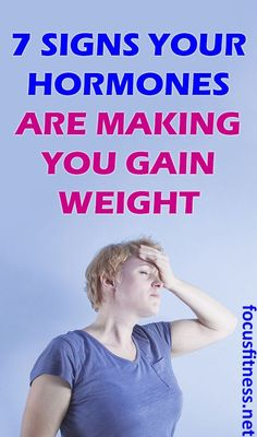 This article will show you 7 obvious signs that your hormones are making you gain weight #hormones #weightgain #focusfitness