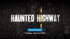 Haunted Highway investigations of the most frightening claims of paranormal activity along America's remote back roads.  Fueled by eyewitness interviews and evidence collected with state-of-the-art equipment, two teams will travel alone, self-documenting their harrowing face-to-face encounters with the paranormal.  Haunted Highway premieres Tuesday, July 3 at 10/9c, only on Syfy.