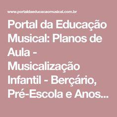 Portal da Educação Musical: Planos de Aula - Musicalização Infantil - Berçário, Pré-Escola e Anos Iniciais do Ensino Fundamental