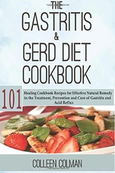 Read Book The Gastritis & GERD Diet Cookbook: 101 Healing Cookbook Recipes for Effective Natural Remedy in the Treatment, Prevention and Cure of Gastritis and Acid Reflux Author Colleen Colman, Bland Diet, Bland Food, Acid Reflux Recipes, Gerd Diet, Reflux Diet, Detox Recipes, Healthy Recipes, Drink Recipes, Delicious Recipes