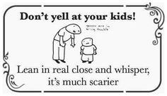Funny Pictures - How to be a good parent.  Ahh my dad never yelled.  But he always spoke in a deadly whisper when we were in trouble.  Great reminder.