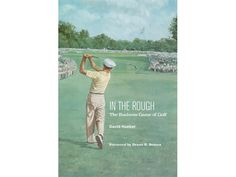 David Hueber  In the Rough By ED TRAVIS  David Hueber has been around the golf industry for four decades a lot of the time holding very responsible positions including a stint as president and CEO of the Ben Hogan Company. This gives him a unique vantage point to view and review the industry from course operations to real estate development to the actual manufacture of golf clubs and his book tells some very interesting tales.  In the Rough: The Business Game of Golf relates Huebers journey…