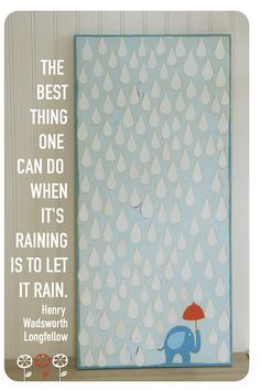 The best thing one can do when it's raining is to let it rain.   Rainy days and Mondays never get me down.    let it rain #quote Longfellow. April showers bring May flowers.