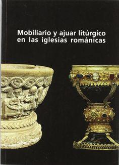 Mobiliario y ajuar litúrgico en las iglesias románicas, Fundación Santa María la Real, 2011, 294 p.