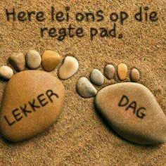 Regte pad* Lekker Dag, Afrikaanse Quotes, Goeie More, Good Morning Wishes, Beach Crafts, Words, Inspirational, Baby Booties, Attic