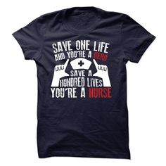 Tshirt/Hoodie ***** Save one life and youre a HERO, save one hundred lives and youre a NURSE *****