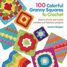 100 Colorful Granny Squares to Crochet Dozens of Mix and Match Combos and Fabulous Projects Knit  Crochet Blocks  Squares -- See this great product.