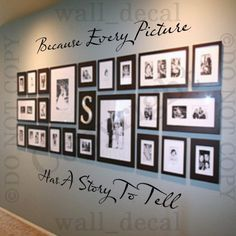 Picture wall Bedroom - Because Every Picture Has A Story To Tell Wall Decal Vinyl Decor Words Sticker. Family Pictures On Wall, Display Family Photos, Family Picture Walls, Photos On Wall, Wall Decor Pictures, Pictures In Hallway, Diy Picture Frames On The Wall, Hanging Pictures On The Wall, Stairway Photos