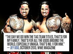 Jimmy & Jey USO accomplish there dream of become the Tag Team Champion they deserver to be champion and I'm one of there bigger fan since day 1 when they debut in the wwe company on June 8, 2007 and become the best in the ring and can't wait to see what else is in stored for the USO brother