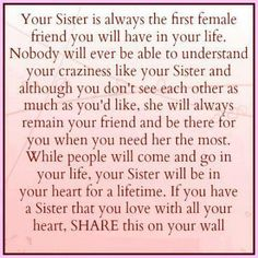 I wasn't blessed with a sister, but I was fortunate to have a best friend who has proved to be all that a sister should be. I cannot imagine my life without her!