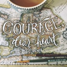 """Courage, dear heart."" C.S. Lewis typography + old map + coffee."