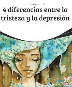 4 diferencias entre la tristeza y la depresión  La tristeza y la depresión tienen muchos puntos en común pero, al mismo tiempo, son dos conceptos completamente diferentes.