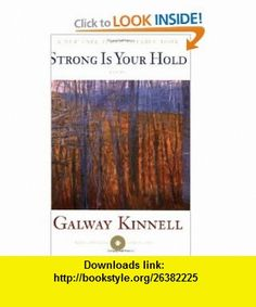 Strong Is Your Hold Poems (9780547053660) Galway Kinnell , ISBN-10: 0547053665  , ISBN-13: 978-0547053660 ,  , tutorials , pdf , ebook , torrent , downloads , rapidshare , filesonic , hotfile , megaupload , fileserve