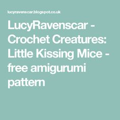 LucyRavenscar - Crochet Creatures: Little Kissing Mice - free amigurumi pattern