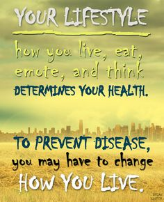 Your Lifestyle - how you live, eat, emote and think - determines your health. To prevent disease, you may have to change how you live. You May, You Changed, Infographics, Motivation, Lifestyle, Live, Eat, Infographic, Infographic Illustrations